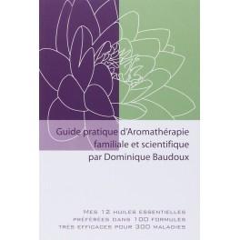 Guide pratique d'aromathérapie familiale et scientifique - D. Baudoux